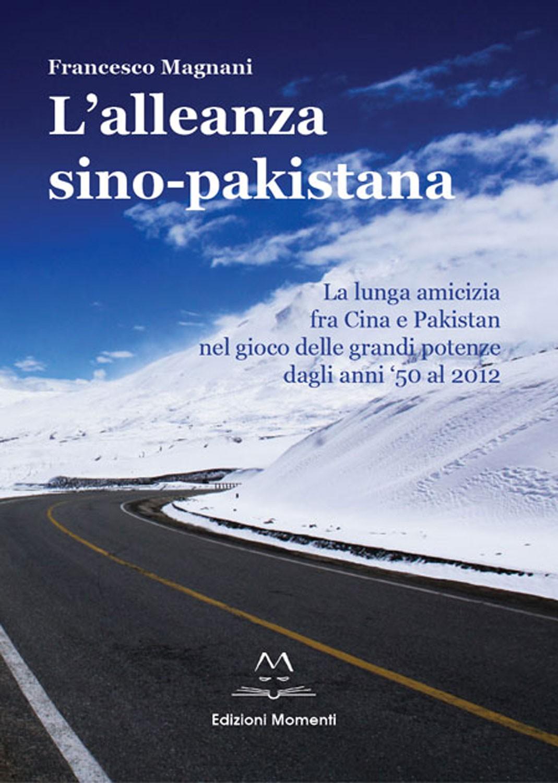 L'alleanza sino pakistana di Francesco Magnani
