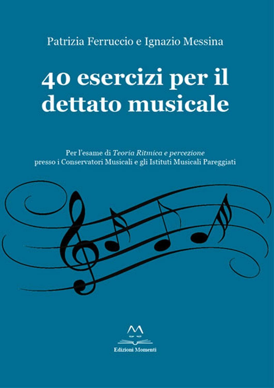 40 Esercizi per il dettato musicale di I. Messina e P. Ferruccio
