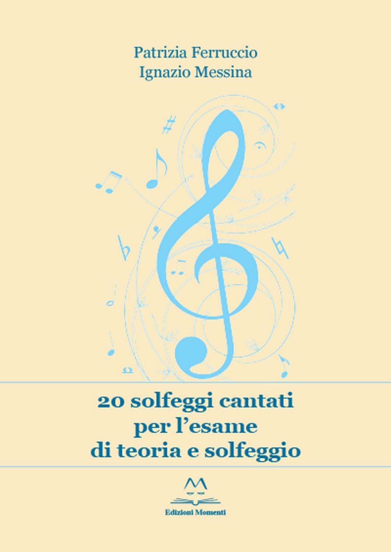 20 solfeggi cantati per l'esame di teoria e solfeggio di P. Ferruccio e I. Messina