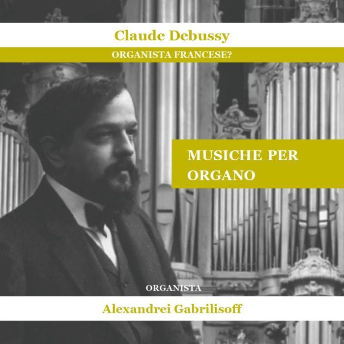 Debussy Organista Francese? CD di Alexandrei Gabrilisoff