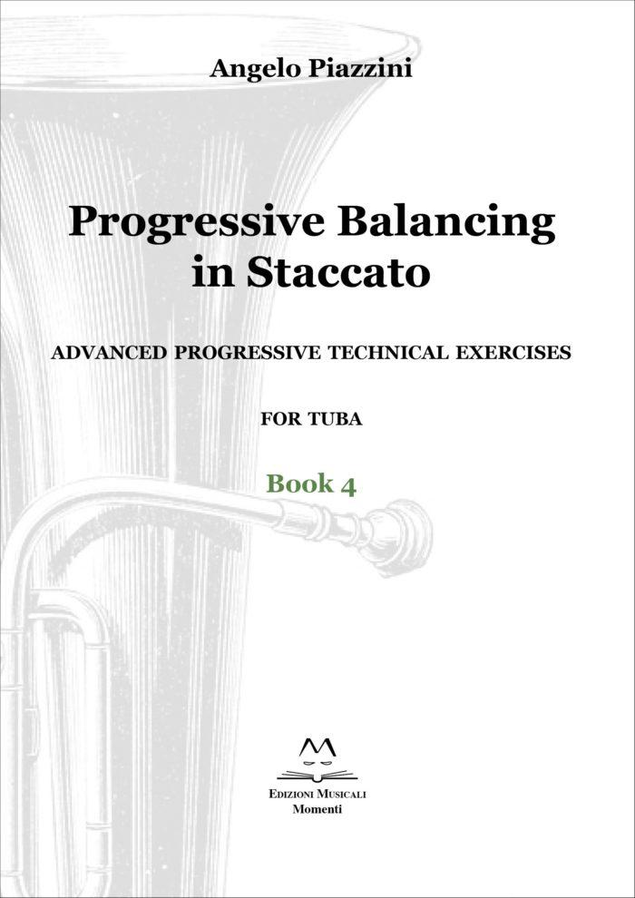Progressive Balancing in Staccato for Tuba - Book 4 di Angelo Piazzini